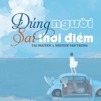 Đúng Người Sai Thời Điểm (Single) - Nguyễn Văn Trung, Tài Nguyễn