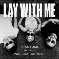 Lay With Me (Single) - Vanessa Hudgens, Phantoms
