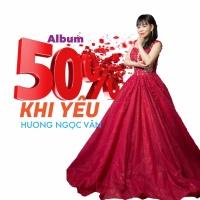 50% Khi Yêu - Hương Ngọc Vân