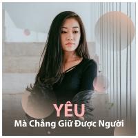 Yêu Mà Chẳng Giữ Được Người - Various Artists