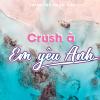 Crush À, Em Yêu Anh - Various Artists