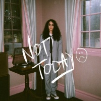 Not Today (Single) - Alessia Cara
