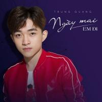 Ngày Mai Em Đi (Single) - Trung Quang