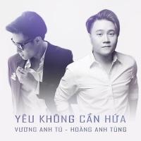 Yêu Không Cần Hứa (Single) - Vương Anh Tú, Hoàng Anh Tùng