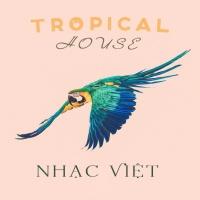 Những Bài Hát Tropical House Việt Hay Nhất