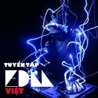 Tuyển Tập EDM Việt Hay Nhất
