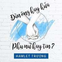 Đàn Ông Hay Hứa Phụ Nữ Hay Tin (Single) - Hamlet Trương