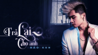 Trả Lại Cho Anh - Bảo Kun, 13 (Rapper)