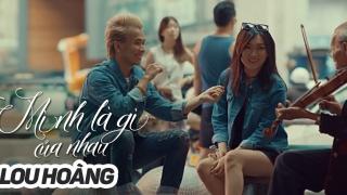 Mình Là Gì Của Nhau - Lou Hoàng