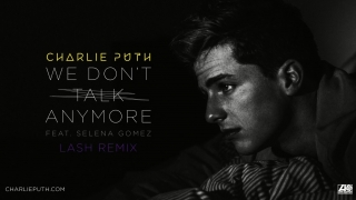 We Don't Talk Anymore (Lash Remix) - Charlie Puth, Selena Gomez