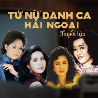 Tứ Nữ Danh Ca Hải Ngoại Tuyển Tập - Giao Linh, Hoàng Oanh, Thanh Tuyền, Phương Dung