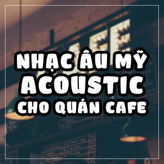 Nhạc Âu Mỹ Acoustic Cho Quán Cafe - Various Artists