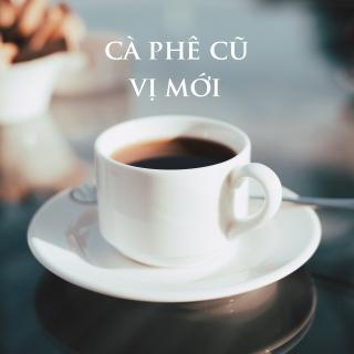 Cà Phê Cũ Vị Mới - Various Artists