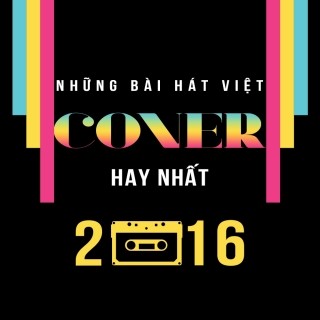 Những Bái Hát Việt Cover Hay Nhất 2016 - Various Artists