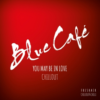 You May Be In Love CHILLOUT - Blue Cafe