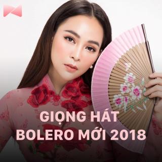 Những Giọng Hát Bolero Mới 2018 - Various Artists