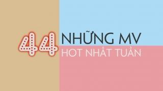 Những MV Hot Nhất Tuần 44 - Various Artists