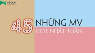 Những MV Hot Nhất Tuần 45 - Various Artists