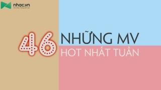 Những MV Hot Nhất Tuần 46 - Various Artists