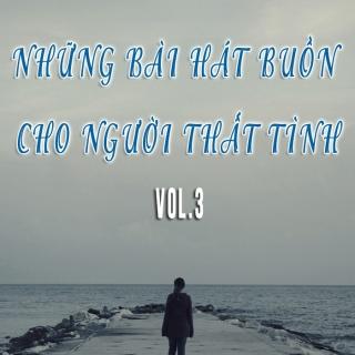 Những Bài Hát Buồn Cho Người Thất Tình (Vol.3) - Various Artists