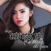 Top những bài hát hay nhất của Châu Ngọc Tiên