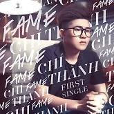 Top những bài hát hay nhất của Fame Chí Thành