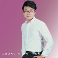 Top những bài hát hay nhất của Dương Nhân Trung