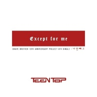 Except For Me - TEEN TOP