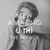 Ừ Thì ( The Repack) - Mew Amazing