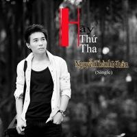 Hãy Thứ Tha (Single) - Nguyễn Thành Nhân
