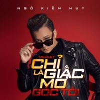 Medley Chỉ Là Giấc Mơ Góc Tối (Single) - Ngô Kiến Huy