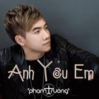 Anh Yêu Em (Single) - Phạm Trưởng