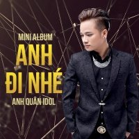 Anh Đi Nhé (Single) - Anh Quân Idol
