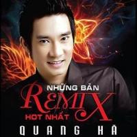 Những Bản Remix Hot Nhất - Quang Hà