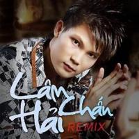 Lâm Chấn Hải Remix - Lâm Chấn Hải