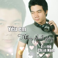 Yêu Em Từng Phút Giây - Lương Chấn Nam