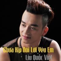 Chưa Kịp Nói Lời Yêu - Liu Quốc Việt