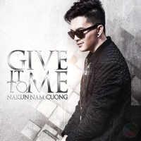 Give It To Me - Nam Cường