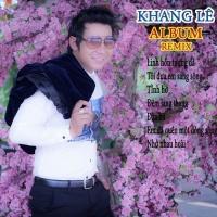 Khang Lê Remix - Khang Lê