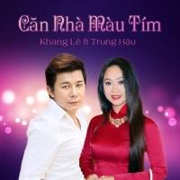 Căn Nhà Màu Tím - Trung Hậu, Khang Lê