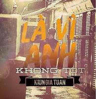 Là Vì Anh Không Tốt (Single) - Kiun Gia Tuấn