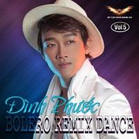 Bolero Remix Dance (Vol.5) - Đình Phước