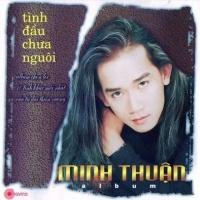 Tình Đầu Chưa Nguôi - Minh Thuận