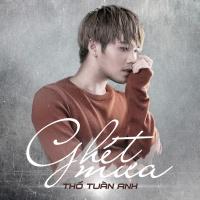 Ghét Mưa (Single) - Thổ Tuấn Anh