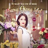 Từ Ngày Mai Em Sẽ Khác - Hương Giang Idol