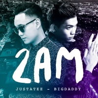 2AM (Single) - BigDaddy, JustaTee