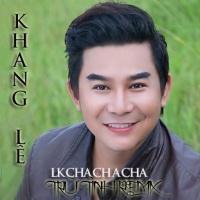 Liên Khúc Trữ Tình (Remix) (Single) - Khang Lê