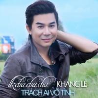 Liên Khúc Cha Cha Cha Trách Ai Vô Tình (Single) - Khang Lê