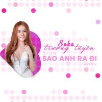 Sao Anh Ra Đi (Remix) - Saka Trương Tuyền