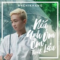 Nếu Anh Ôm Em Thật Lâu (Single) - Nachi Khang
